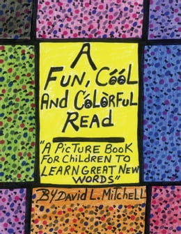 Book A Fun, Cool And Colorful Read: '' A Picture Book For Children To Learn Great New Words'' by David Mitchell