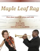 Maple Leaf Rag Pure sheet music for piano and viola by Scott Joplin arranged by Lars Christian Lundholm by Pure Sheet music