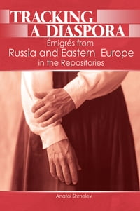 Tracking a Diaspora: Émigrés from Russia and Eastern Europe in the Repositories