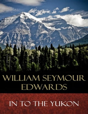 In to the Yukon: Illustrated by William Seymour Edwards
