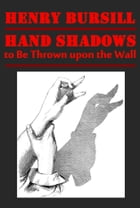 Hand Shadows to Be Thrown upon the Wall (Illustrated) by Henry Bursill