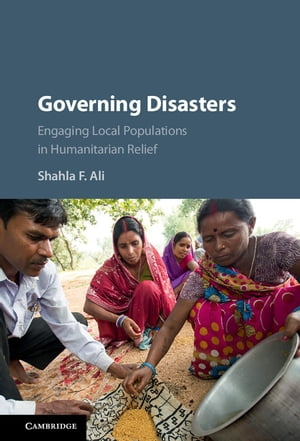 Governing Disasters Engaging Local Populations in Humanitarian Relief