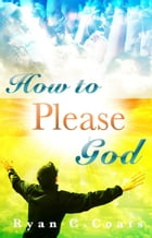 How To Please God by Ryan Coats