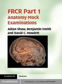 FRCR Part 1 Anatomy Mock Examinations
