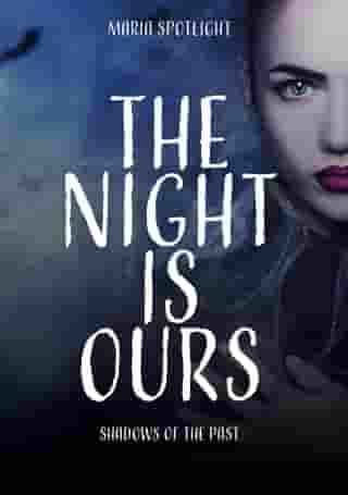 The night is ours: Shadows of the past