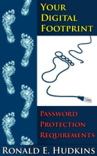 Your Digital Footprint Password Protection Requirements by Ronald E. Hudkins