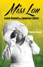 Miss Lou: Louise Bennett and the Jamaican Culture by Mervyn Morris