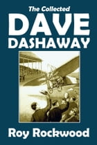 The Collected Dave Dashaway Adventures by Roy Rockwood