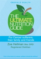 Ultimate Nutrition Guide For Cancer Sufferers, Their Family And Friends by Zoe Hellman
