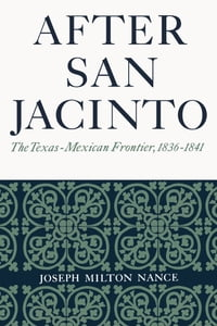 After San Jacinto: The Texas-Mexican Frontier, 1836-1841