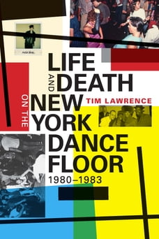 Life and Death on the New York Dance Floor, 1980 1983