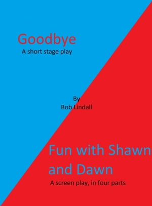 """Goodbye"" And ""Fun With Shawn And Dawn"" A Stageplay And A Screenplay"