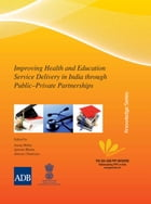 Improving Health and Education Service Delivery in India through Public–Private Partnerships by Anouj Mehta