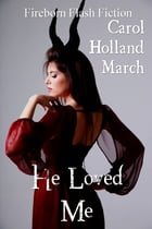 He Loved Me by Carol Holland March