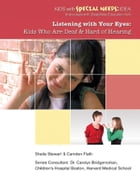 Listening with Your Eyes: Kids Who Are Deaf and Hard of Hearing by Sheila Stewart