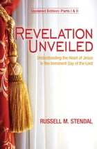 Revelation Unveiled (Understanding the Heart of Jesus in the Imminent Day of the Lord) by Russell Stendal