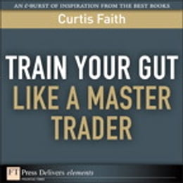 Book Train Your Gut Like a Master Trader by Curtis Faith