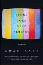Stone Cold Dead Serious: And Other Plays by Adam Rapp