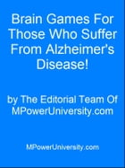 Brain Games For Those Who Suffer From Alzheimer's Disease! by Editorial Team Of MPowerUniversity.com