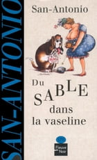 Du sable dans la vaseline by SAN-ANTONIO