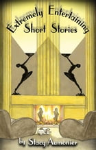 Extremely Entertaining Short Stories by Stacy AUMONIER