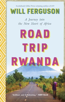 Book Road Trip Rwanda: A Journey Into the New Heart of Africa by Will Ferguson