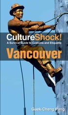 CultureShock! Vancouver: A Survival Guide to Customs and Etiquette by Guek-Cheng Pang