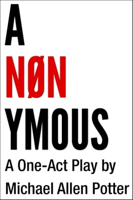 Book ANONYMOUS: A One-Act Play by Michael Allen Potter