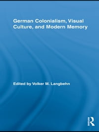 German Colonialism, Visual Culture, and Modern Memory