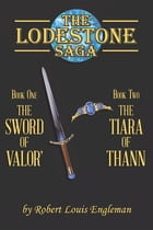 The Lodestone Saga: Book One The Sword of Valor' Book Two The Tiara of Thann by Robert  Louis Engleman