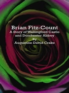 Brian Fitz-Count: A Story of Wallingford Castle and Dorchester Abbey by Augustine David Crake