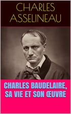 Charles Baudelaire, sa vie et son œuvre by Charles Asselineau