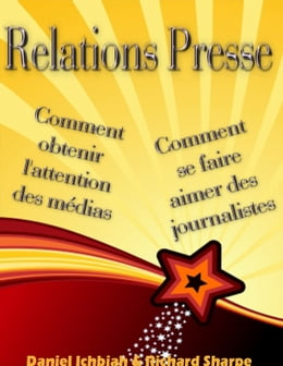 Book Relations Presse: Comment obtenir l'attention des médias - comment se faire aimer des journalistes by Daniel Ichbiah