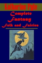 Complete Fantasy Folk & Fairies by Katherine Pyle