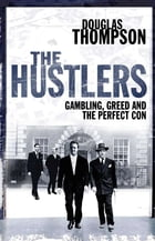 The Hustlers: Gambling, Greed and the Perfect Con by Douglas Thompson