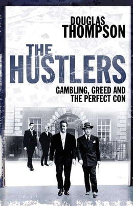 Book The Hustlers: Gambling, Greed and the Perfect Con by Douglas Thompson
