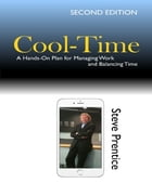 Cool Time: A Hands On Plan for Managing Work and Balancing Time by Steve Prentice