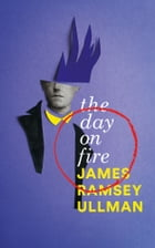 The Day on Fire by James Ramsey Ullman