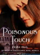 Poisonous Touch: Secrets of the Eternal Rose Book 2