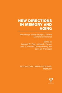 New Directions in Memory and Aging (PLE: Memory): Proceedings of the George A. Talland Memorial…