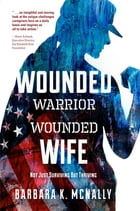 Wounded Warrior, Wounded Wife: Not Just Surviving But Thriving by Barbara K. McNally