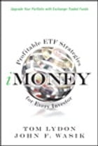 iMoney: Profitable ETF Strategies for Every Investor by Tom Lydon
