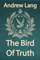 The Bird Of Truth by Andrew Lang