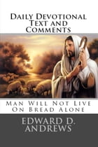 Daily Devotional Text and Comments: Man Will Not Live on Bread Alone by Edward D. Andrews