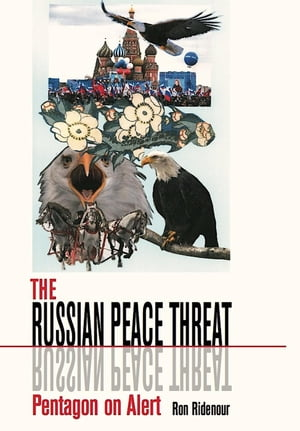 The Russian Peace Threat by Ron Ridenour