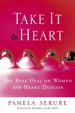 Book Take It to Heart: The Real Deal On Women and Heart Disease by Pamela Serure