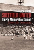 Sheffield United Thirty Memorable Games from the Seventies by Nick Udall