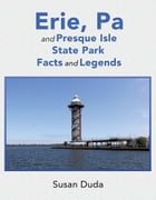 Erie, Pa and Presque Isle State Park Facts and Legends by Susan L. Duda