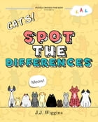 Spot the Differences: Cats by J. J. Wiggins