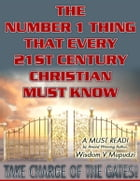 The Number 1 thing that every 21st Century Christian Must know ( Promotional Copy) by Wisdom Mupudzi